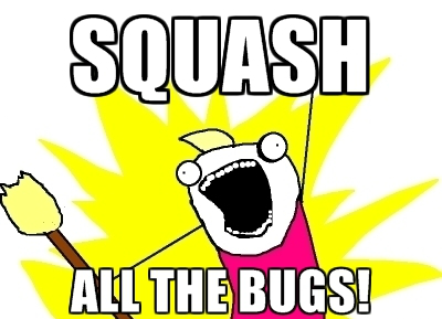 Squash all the bugs!